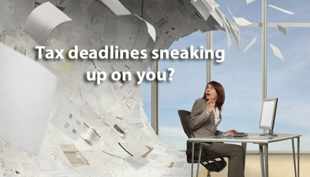 Tax deadlines sneaking up on you?